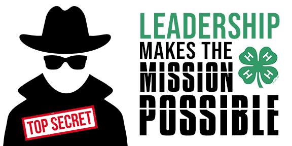 Leadership makes the mission possible with green 4-H clover logo on right of image. black silhouette man with dark glasses and top secret stamp on left of image.